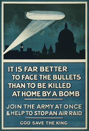 "Poster: picture of Zeppelin illuminated by searchlight over silhouetted London skyline; headline: ""IT IS FAR BETTER TO FACE THE BULLETS THAN TO BE KILLED AT HOME BY A BOMB"""